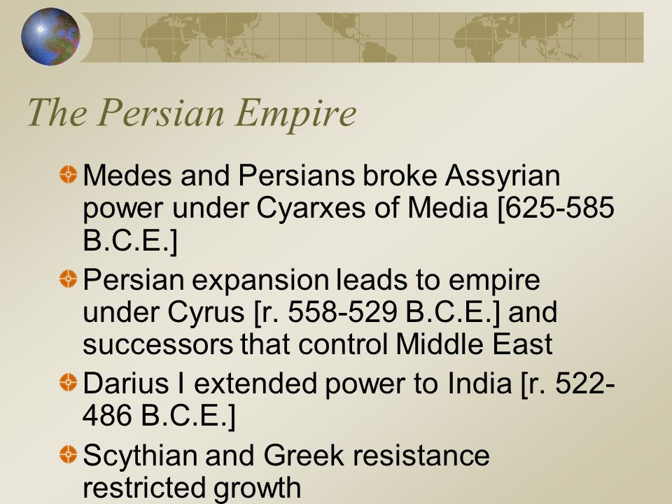 The Persian Empire Medes and Persians broke Assyrian power under Cyarxes of Media [625-585 B.C.E.]